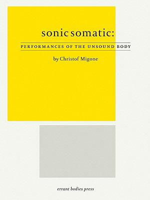 Sonic Somatic: Performances of the Unsound Body 9780982743942