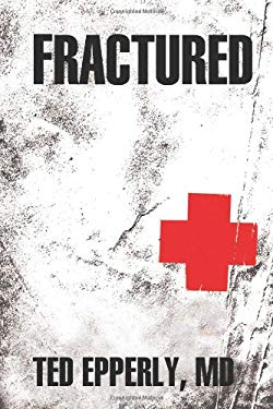 Fractured: America's Broken Health Care System and What We Must Do to Heal It 9780982758830