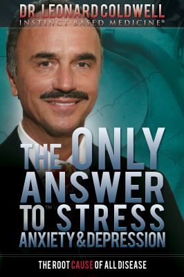 The Only Answer to Stress, Anxiety & Depression: The Root Cause of All Disease 9780982761601