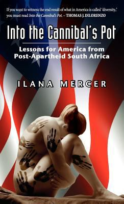 Into the Cannibal's Pot: Lessons for America from Post-Apartheid South Africa 9780982773437