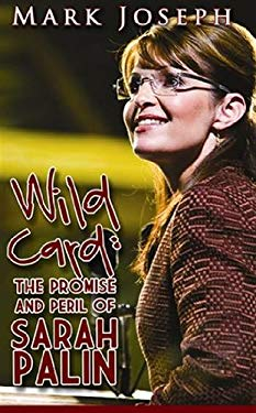 Wild Card: The Promise and Peril of Sarah Palin 9780982776131