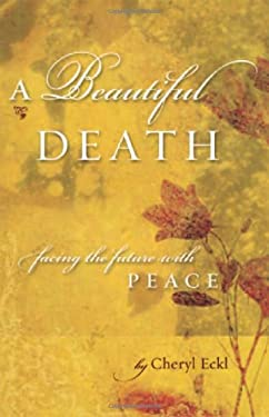 A Beautiful Death: Facing the Future with Peace 9780982810705