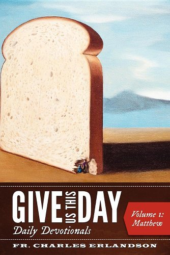 Give Us This Day: A Daily Bible Study, Devotion, Meditation, and Prayer for the Whole New Testament - Vol. 1: Matthew 9780982819807