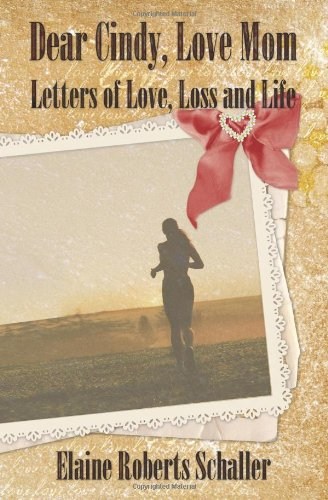 Dear Cindy, Love Mom: Letters of Love, Loss and Life 9780982833100