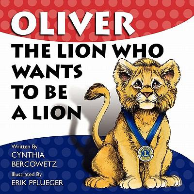 Oliver the Lion Who Wants to Be a Lion 9780982842560