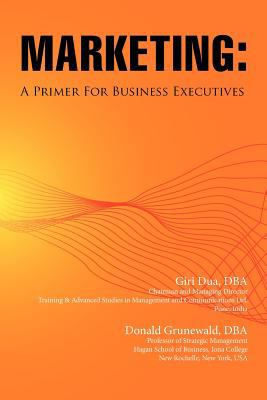 Marketing: A Primer for Business Executives 9780982843437