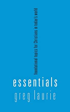 Essentials: Fundamental Topics for Christians in Todays World