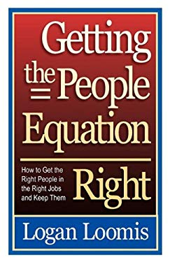 Getting the People Equation Right: How to Get the Right People in the Right Jobs and Keep Them 9780982877111