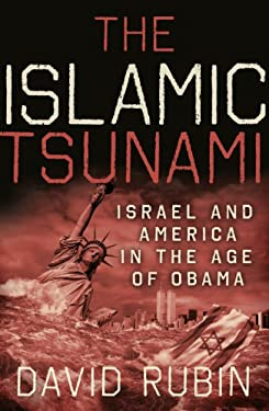 The Islamic Tsunami: Israel and America in the Age of Obama 9780982906705