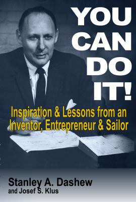 You Can Do It: Inspiration and Lessons from an Inventor, Entrepreneur, and Sailor 9780982927502