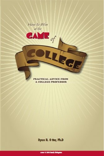 How to Win at the Game of College: Practical Advice from a College Professor 9780982935200