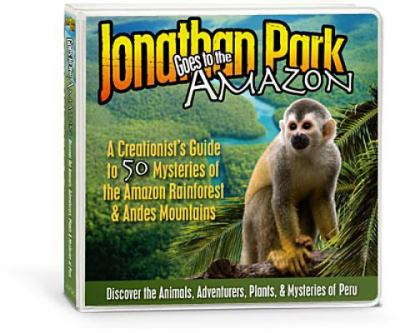 Jonathan Park Goes to the Amazon: A Creationist's Guide to 50 Mysteries of the Amazon Rainforest & Andes Mountains 9780982945261