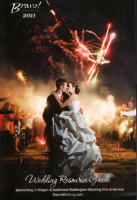 Bravo! Wedding Resource Guide: Specializing in Oregon & Southwest Washington Wedding Sites & Services 9780982964606