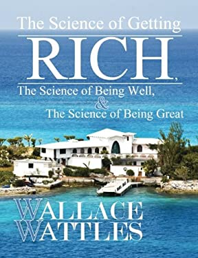 The Science of Getting Rich, the Science of Being Well, and the Science of Becoming Great 9780982967638