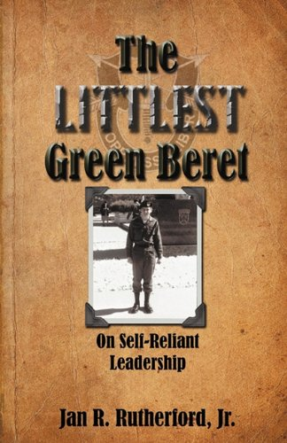 The Littlest Green Beret: Self-Reliance Learned from Special Forces and Self Leadership Honed as a Business Executive