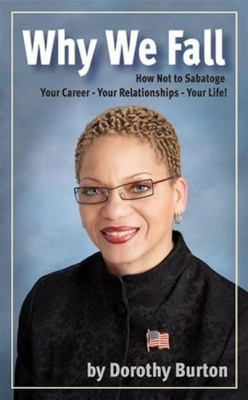 Why We Fall: How Not to Sabotage Your Career - Your Relationships - Your Life! 9780982976913