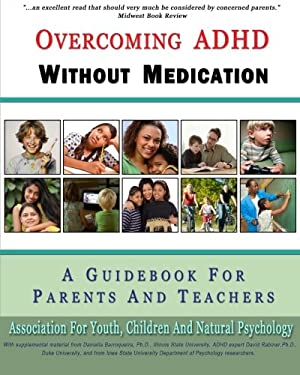 Overcoming ADHD Without Medication: A Guidebook for Parents and Teachers 9780982992432