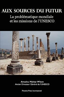 Aux Sources Du Futur: La Probl Matique Mondiale Et Les Missions de L'Unesco 9780982996188