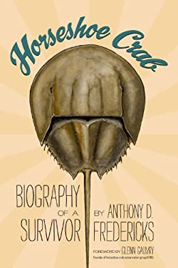 Horseshoe Crab: Biography of a Survivor 9780983011187