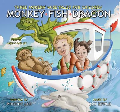 Monkey-Fish-Dragon: Three Modern Wise Tales for Children 9780983025504