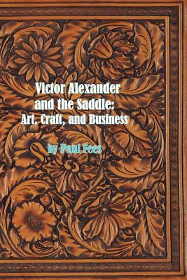 Victor Alexander and the Saddle: Art, Craft and Business 9780983027539
