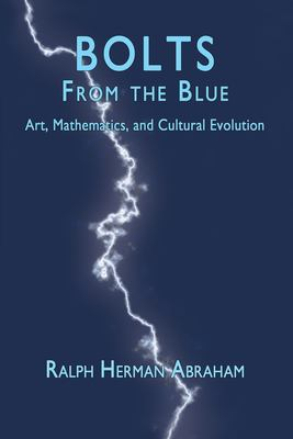 Bolts from the Blue: Art, Mathematics, and Cultural Evolution 9780983051770
