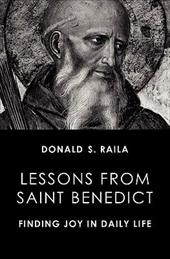 Lessons from Saint Benedict: Finding Joy in Daily Life - Raila, Donald S. / Groeschel, Benedict J.