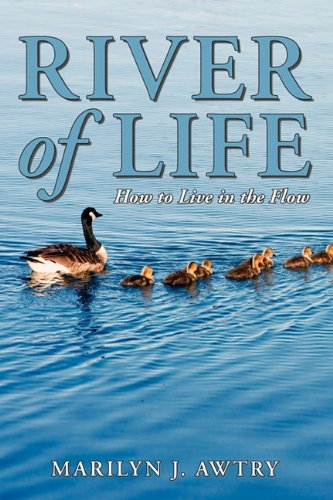 River of Life - How to Live in the Flow 9780983064107