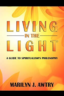 Living in the Light: A Guide to Spiritualism's Philosophy 9780983064138