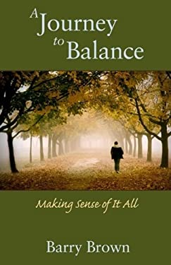 A Journey to Balance: Making Sense of It All 9780983090809