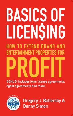 Basics of Licensing: How to Extend Brand and Entertainment Properties for Profit 9780983096306