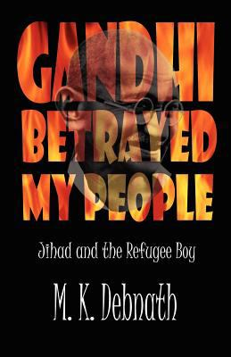 Gandhi Betrayed My People 9780983103042