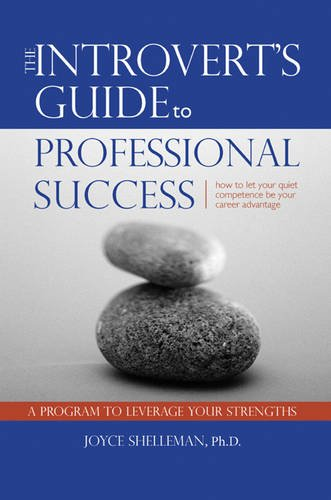 The Introvert's Guide to Professional Success: How to Let Your Quiet Competence Be Your Career Advantage