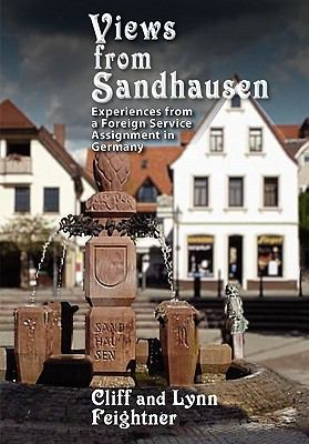 Views from Sandhausen; Experiences from a Foreign Service Assignment 9780983128304