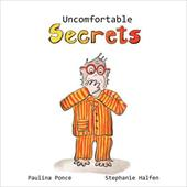 Uncomfortable Secrets. a Children's Book That Will Help Prevent Child Sexual Abuse. It Teaches Children to Say No to Inappropiate