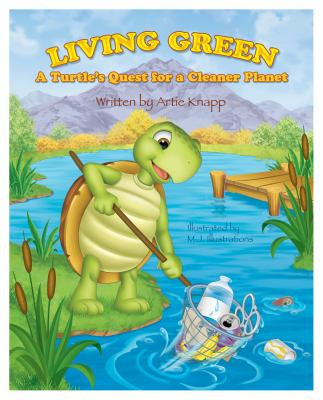 Living Green: A Turtle's Quest for a Cleaner Planet 9780983135562