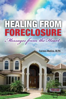 Healing from Foreclosure: Messages from the Heart 9780983136606