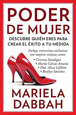 Poder de Mujer: Descubre Quien Eres Para Crear El Exito a Tu Medida: Woman Power: Discover Who You Are to Create Your Own Success 9780983139089