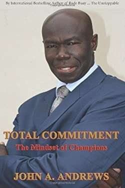 Total Commitment - The Mindset of Champions 9780983141921
