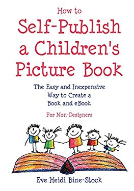 How to Self-Publish a Children's Picture Book: The Easy and Inexpensive Way to Create a Book and eBook