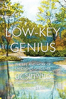 Low-Key Genius: The Life and Work of Landscape-Gardener O.C. Simonds 9780983209904