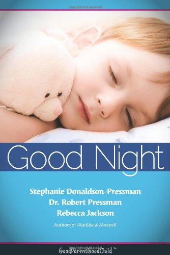 Good Nights Now: A Parent 's Guide to Helping Children Sleep in Their Own Beds Without a Fuss! (Goodparentgoodchild) 9780983218302