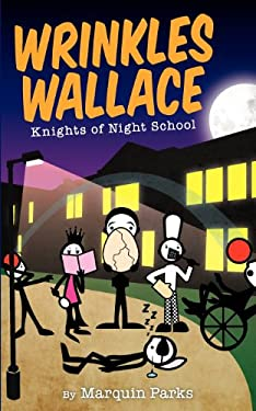 Wrinkles Wallace: Knights of Night School 9780983233053