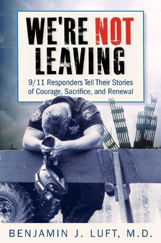 We're Not Leaving: 9/11 Responders Tell Their Stories of Courage, Sacrifice, and Renewal 9780983237020