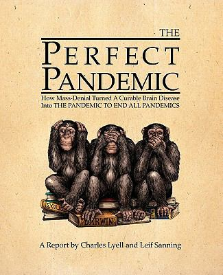 The Perfect Pandemic: How Mass-Denial Turned a Curable Brain Disease Into the Pandemic to End All Pandemics 9780983244301