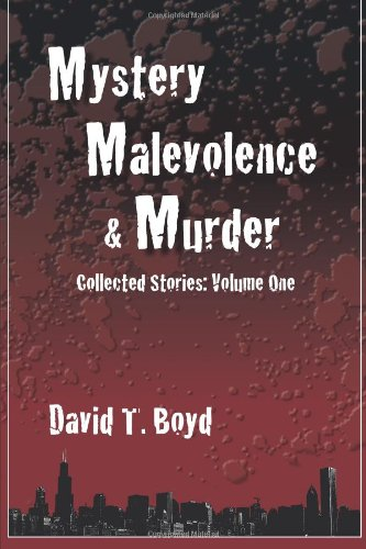 Mystery, Malevolence & Murder: Collected Stories - Volume One 9780983248439