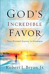 God's Incredible Favor: Your Personal Journey to Greatness 19108081