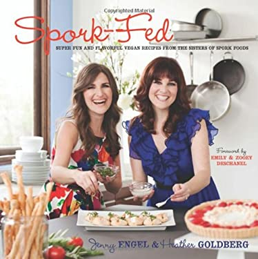 Spork-Fed: Super Fun and Flavorful Vegan Recipes from the Sisters of Spork Foods 9780983272618