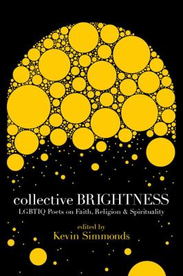 Collective Brightness: Lgbtiq Poets on Faith, Religion & Spirituality 9780983293194