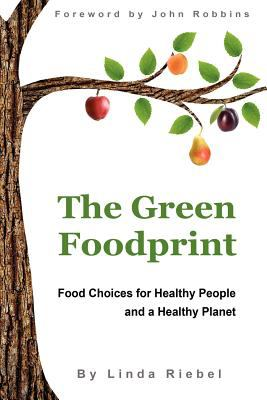 The Green Foodprint: Food Choices for Healthy People and a Healthy Planet 9780983305118